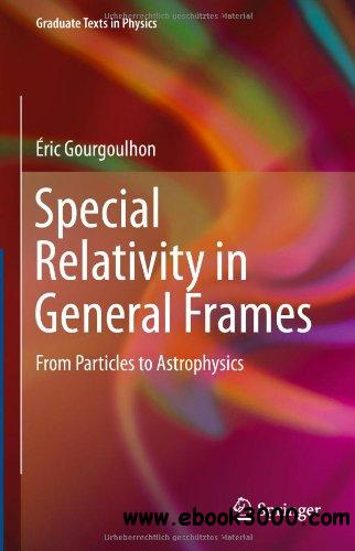 Special Relativity in General Frames: From Particles to Astrophysics free download