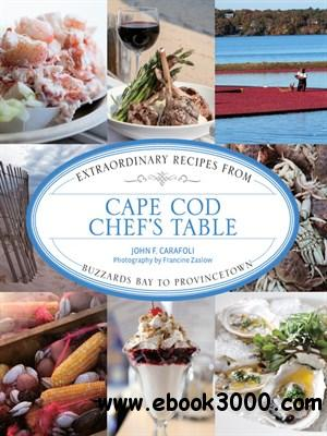 Cape Cod Chef's Table: Extraordinary Recipes from Buzzards Bay to Provincetown free download