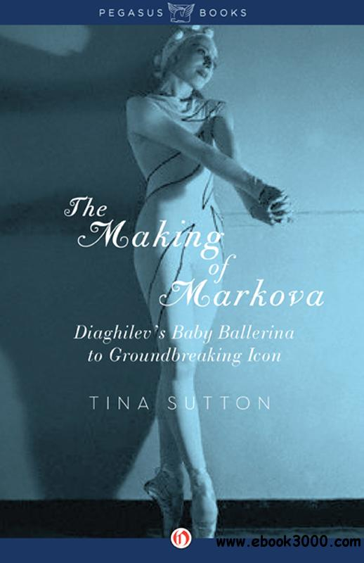 Making of Markova: Diaghilev's Baby Ballerina to Groundbreaking Icon free download