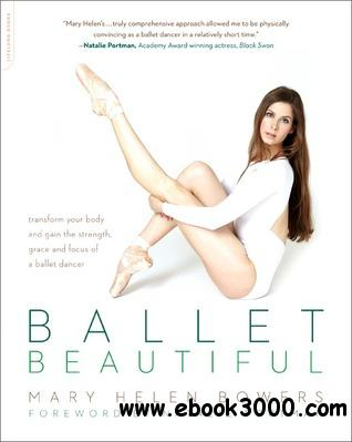 Ballet Beautiful: Transform Your Body and Gain the Strength, Grace, and Focus of a Ballet Dancer free download