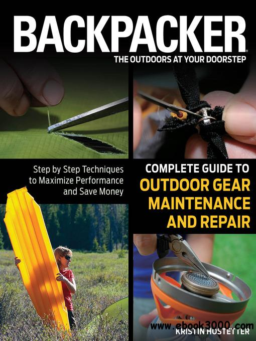 Backpacker magazine's Complete Guide to Outdoor Gear Maintenance and Repair free download