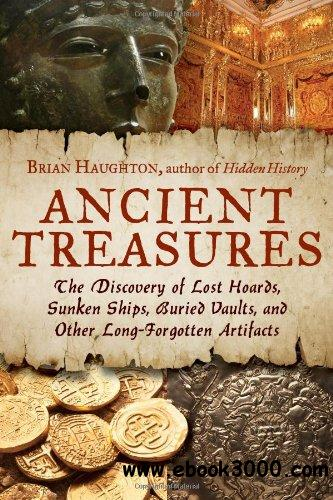 Ancient Treasures: The Discovery of Lost Hoards, Sunken Ships, Buried Vaults, and Other Long-Forgotten Artifacts free download