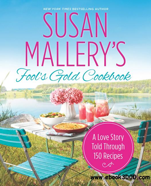 Susan Mallery's Fool's Gold Cookbook: A Love Story Told Through 150 Recipes free download
