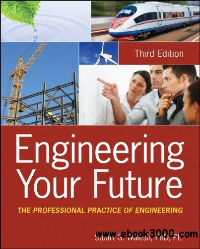 Engineering Your Future: The Professional Practice of Engineering, 3rd edition free download