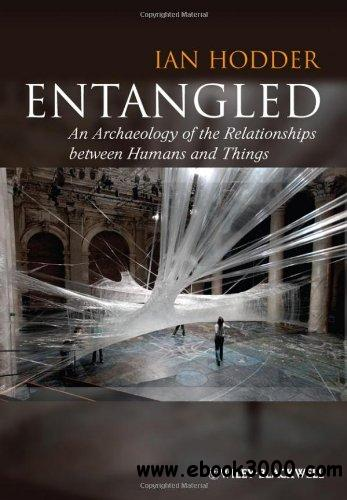 Entangled: An Archaeology of the Relationships between Humans and Things free download
