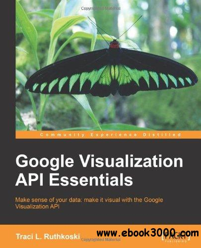 Google Visualization API Essentials free download