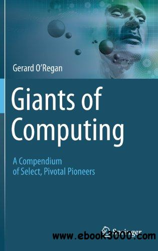 Giants of Computing: A Compendium of Select, Pivotal Pioneers free download
