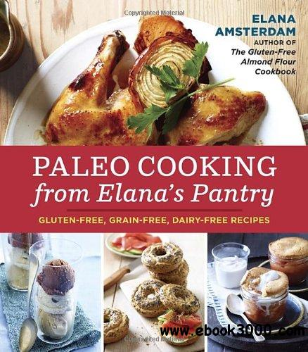 Paleo Cooking from Elana's Pantry: Gluten-Free, Grain-Free, Dairy-Free Recipes free download