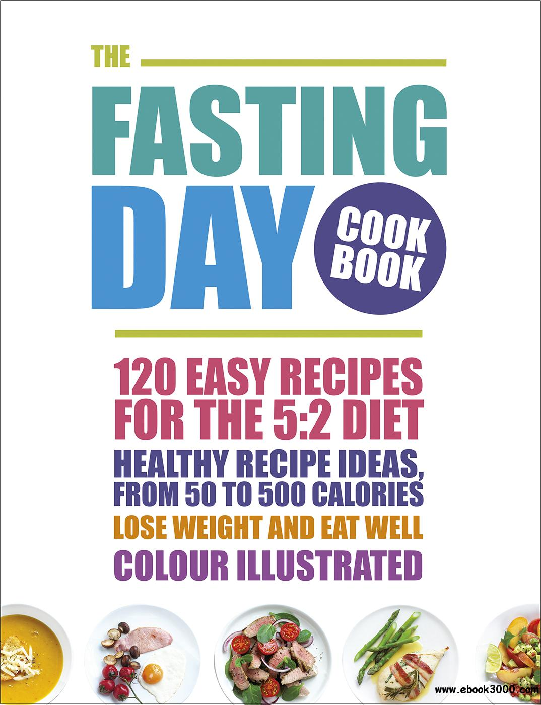 The Fasting Day Cookbook: 120 Easy Recipes for the 5:2 Diet free download