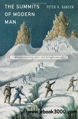 The Summits of Modern Man: Mountaineering after the Enlightenment free download