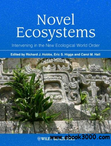 Novel Ecosystems: Intervening in the New Ecological World Order free download