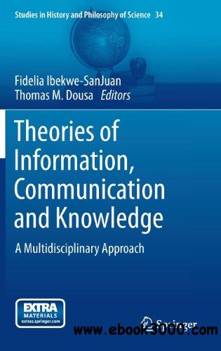 Theories of Information, Communication and Knowledge: A Multidisciplinary Approach free download