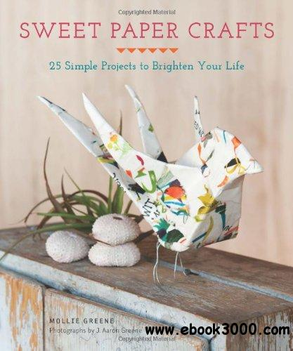 Sweet Paper Crafts pb: 25 Simple Projects to Brighten Your Life free download