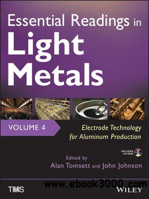 Essential Readings in Light Metals, Electrode Technology for Aluminum Production, Volume 4 free download