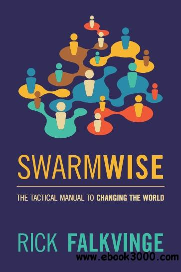 Swarmwise: The Tactical Manual to Changing the World free download