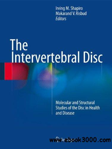 The Intervertebral Disc: Molecular and Structural Studies of the Disc in Health and Disease free download