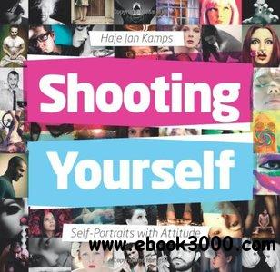 Shooting Yourself: Self-Portraits with Attitude free download
