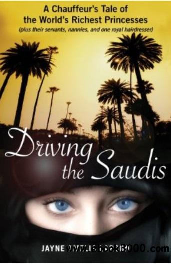 Driving the Saudis: A Chauffeur's Tale of the World's Richest Princesses free download