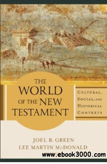 World of the New Testament, The: Cultural, Social, and Historical Contexts free download