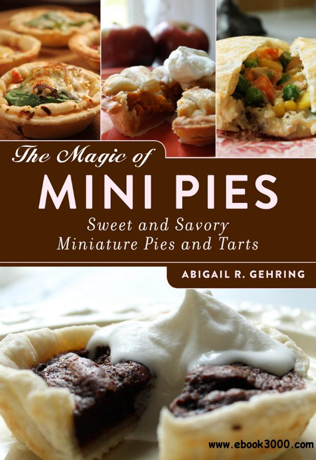 The Magic of Mini Pies: Sweet and Savory Miniature Pies and Tarts free download