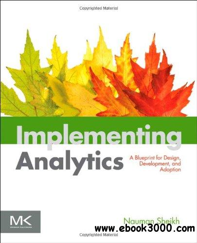 Implementing Analytics: A Blueprint for Design, Development, and Adoption free download