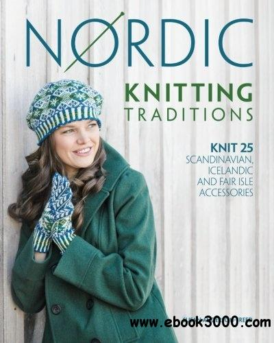 Nordic Knitting Traditions: Knit 25 Scandinavian, Icelandic and Fair Isle Accessories free download