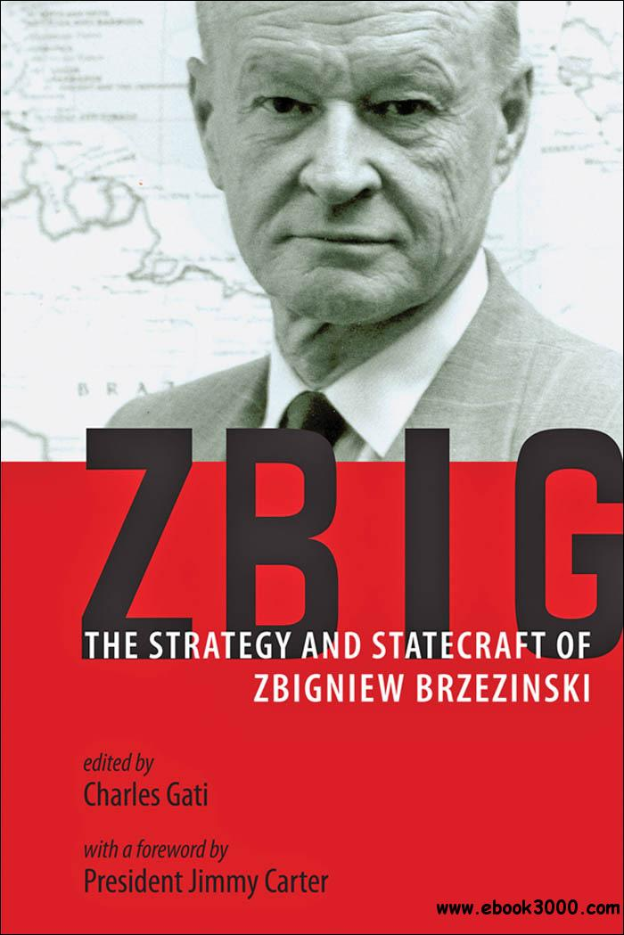 Zbig: The Strategy and Statecraft of Zbigniew Brzezinski free download