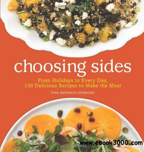 Choosing Sides: From Holidays to Every Day, 130 Delicious Recipes to Make the Meal free download