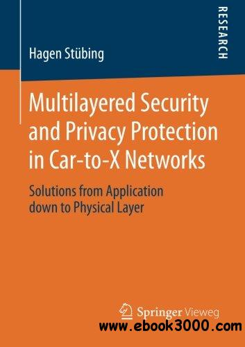 Multilayered Security and Privacy Protection in Car-to-X Networks free download