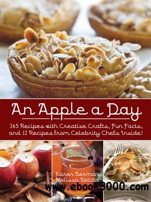 An Apple A Day: 365 Recipes with Creative Crafts, Fun Facts, and 12 Recipes from Celebrity Chefs Inside! free download