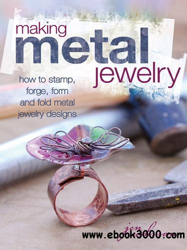 Making Metal Jewelry: How to stamp, forge, form and fold metal jewelry designs free download