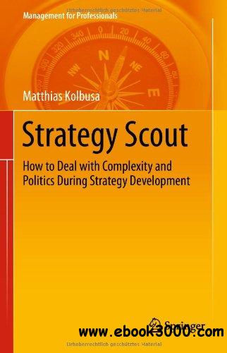Strategy Scout: How to Deal with Complexity and Politics During Strategy Development (Management for Professionals) free download