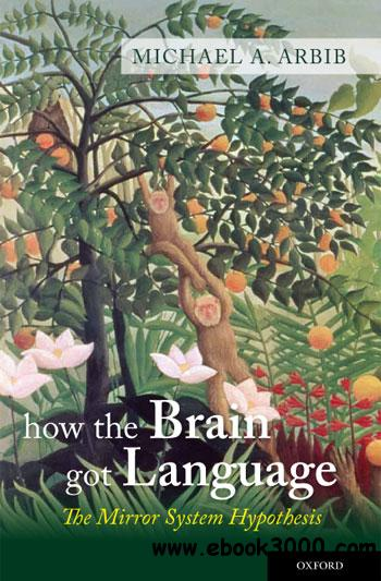 How the Brain Got Language: The Mirror System Hypothesis free download