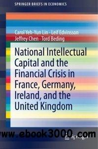 National Intellectual Capital and the Financial Crisis in France, Germany, Ireland, and the United Kingdom free download