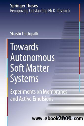 Towards Autonomous Soft Matter Systems: Experiments on Membranes and Active Emulsions free download