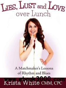 Lies, Lust and Love Over Lunch: A Matchmaker's Lessons of Rhythm and Blues free download