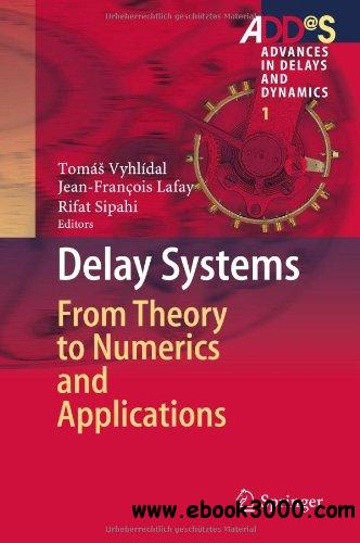 Delay Systems: From Theory to Numerics and Applications free download