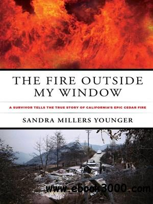 Fire Outside My Window: A Survivor Tells the True Story of California's Epic Cedar Fire free download