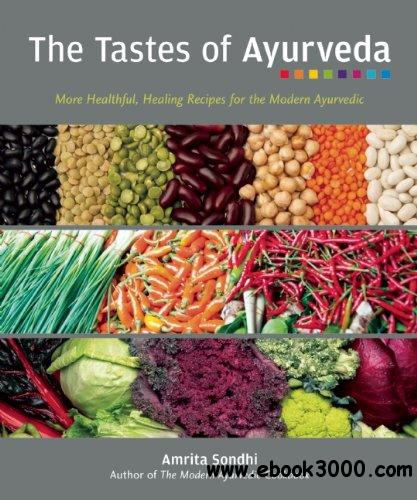 The Tastes of Ayurveda: More Healthful, Healing Recipes for the Modern Ayurvedic free download