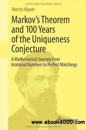 Markov's Theorem and 100 Years of the Uniqueness Conjecture: A Mathematical Journey free download