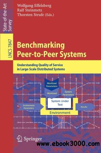 Benchmarking Peer-to-Peer Systems: Understanding Quality of Service in Large-Scale Distributed Systems free download