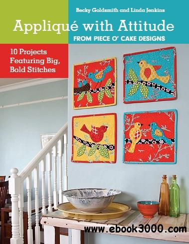 Applique with Attitude from Piece O'Cake Designs: 10 Projects Featuring Big, Bold Stitches free download