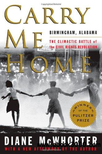 Carry Me Home: Birmingham, Alabama: The Climactic Battle of the Civil Rights Revolution free download
