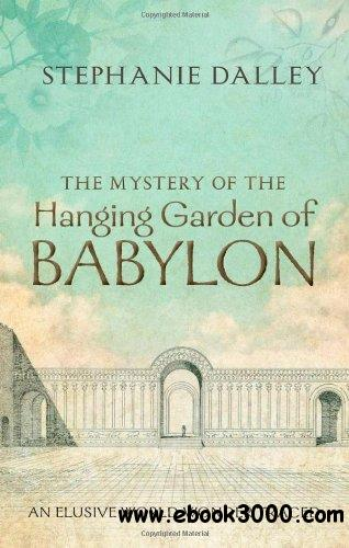 The Mystery of the Hanging Garden of Babylon: An Elusive World Wonder Traced free download