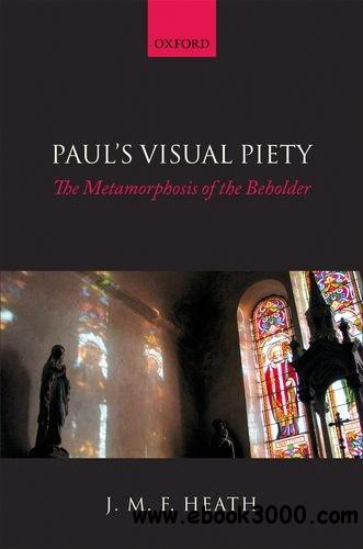 Paul's Visual Piety: The Metamorphosis of the Beholder free download