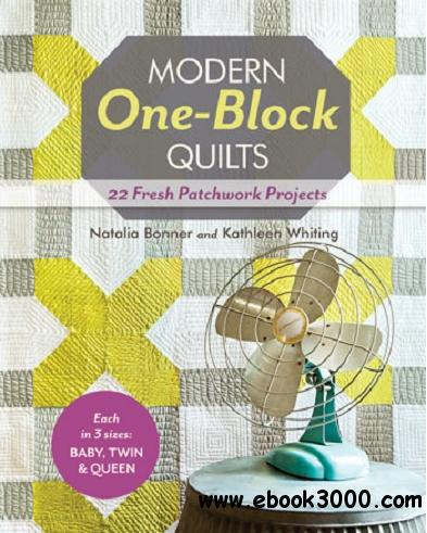 Modern One-Block Quilts: 22 Fresh Patchwork Projects free download