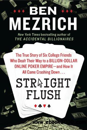 Straight Flush: The True Story of Six College Friends Who Dealt Their Way to a Billion-Dollar Online Poker Empire free download