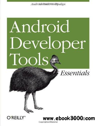 Android Developer Tools Essentials: Android Studio to Zipalign free download