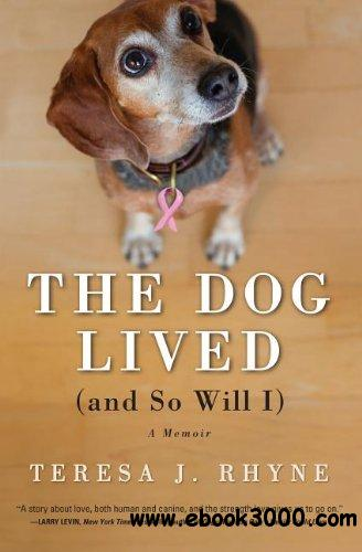 The Dog Lived (and So Will I): A Memoir download dree