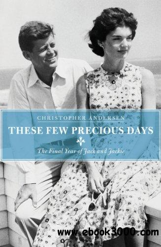 These Few Precious Days: The Final Year of Jack and Jackie free download